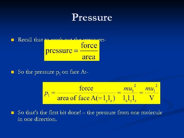 Pressure n Recall that to work out the pressure: - n So the pressure