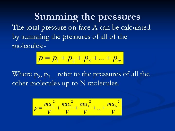 Summing the pressures The total pressure on face A can be calculated by summing