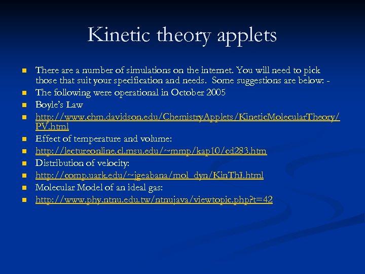Kinetic theory applets n n n n n There a number of simulations on