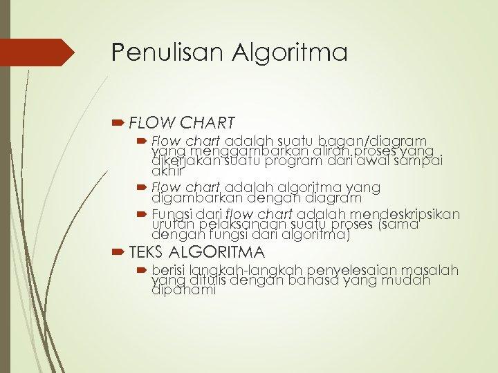 Penulisan Algoritma FLOW CHART Flow chart adalah suatu bagan/diagram yang menggambarkan aliran proses yang