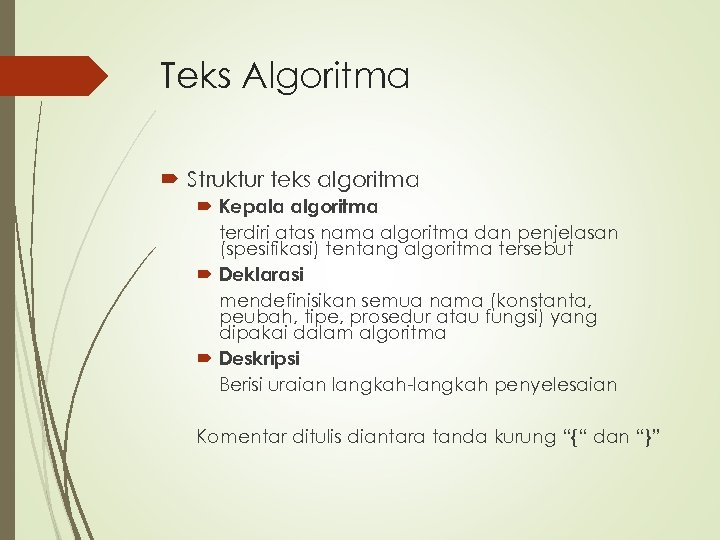 Teks Algoritma Struktur teks algoritma Kepala algoritma terdiri atas nama algoritma dan penjelasan (spesifikasi)