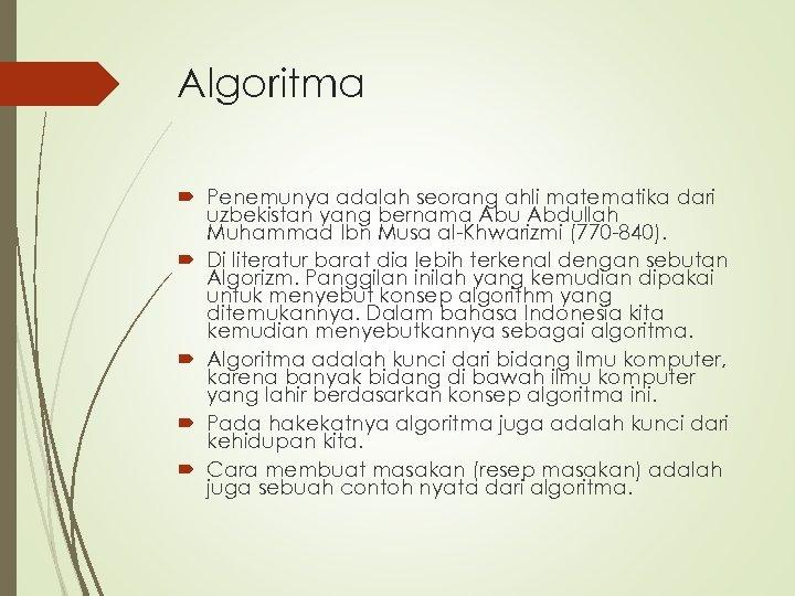 Algoritma Penemunya adalah seorang ahli matematika dari uzbekistan yang bernama Abu Abdullah Muhammad Ibn