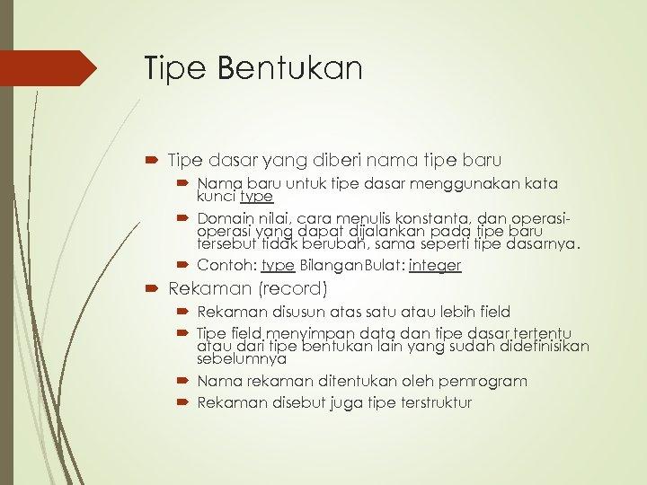 Tipe Bentukan Tipe dasar yang diberi nama tipe baru Nama baru untuk tipe dasar
