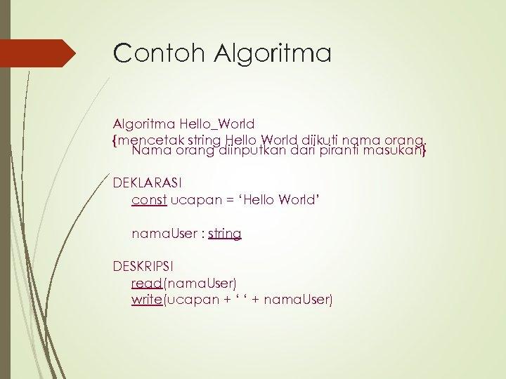 Contoh Algoritma Hello_World {mencetak string Hello World diikuti nama orang. Nama orang diinputkan dari
