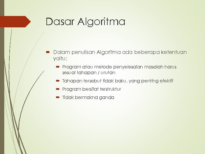 Dasar Algoritma Dalam penulisan Algoritma ada beberapa ketentuan yaitu: Program atau metode penyelesaian masalah