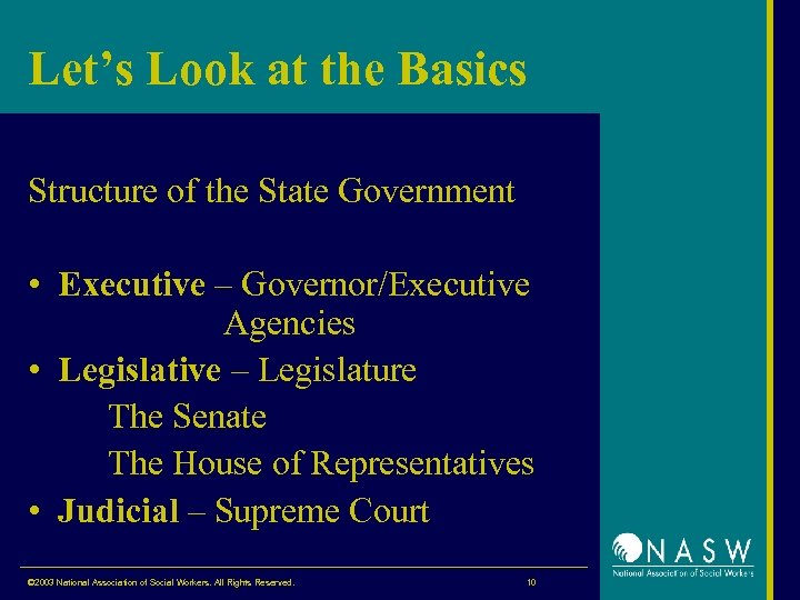 Let's Look at the Basics Structure of the State Government • Executive – Governor/Executive