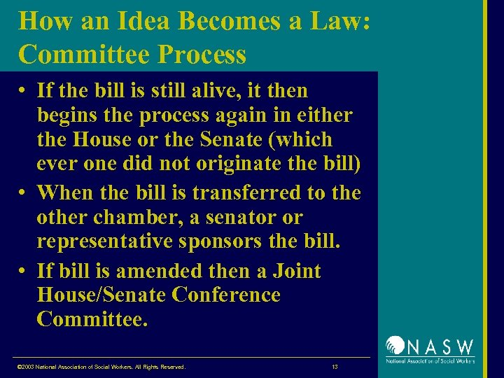 How an Idea Becomes a Law: Committee Process • If the bill is still