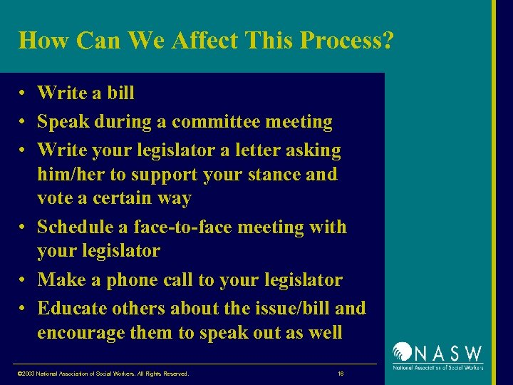 How Can We Affect This Process? • Write a bill • Speak during a