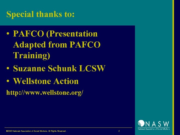 Special thanks to: • PAFCO (Presentation Adapted from PAFCO Training) • Suzanne Schunk LCSW