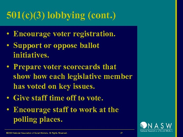 501(c)(3) lobbying (cont. ) • Encourage voter registration. • Support or oppose ballot initiatives.