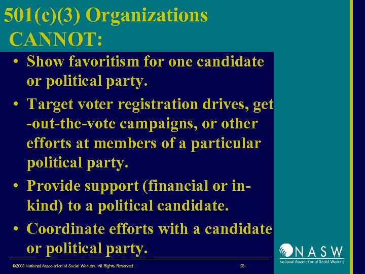 501(c)(3) Organizations CANNOT: • Show favoritism for one candidate or political party. • Target