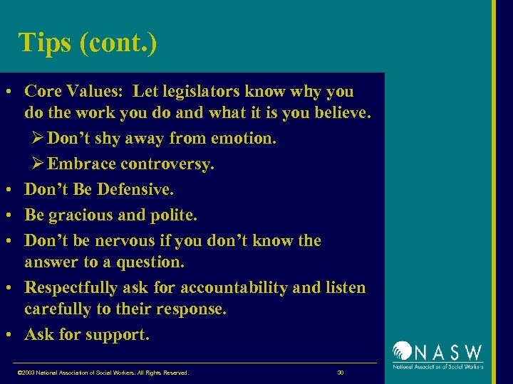 Tips (cont. ) • Core Values: Let legislators know why you do the work