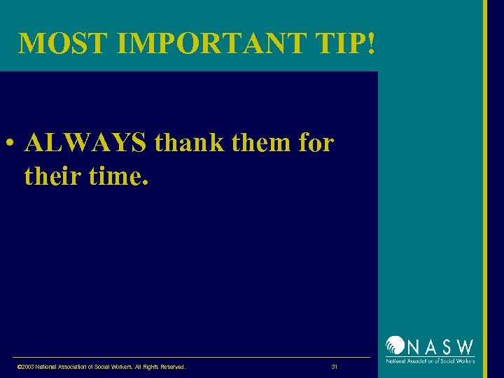 MOST IMPORTANT TIP! • ALWAYS thank them for their time. © 2003 National Association