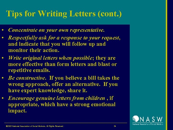 Tips for Writing Letters (cont. ) • Concentrate on your own representative. • Respectfully