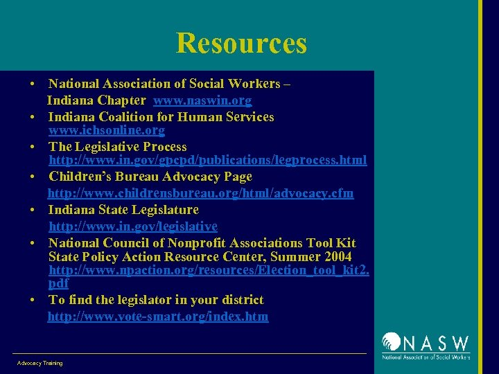 Resources • National Association of Social Workers – Indiana Chapter www. naswin. org •