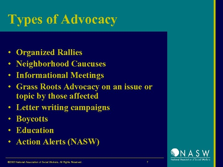 Types of Advocacy • • Organized Rallies Neighborhood Caucuses Informational Meetings Grass Roots Advocacy