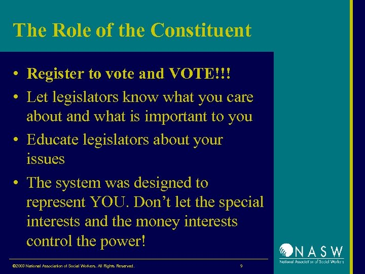The Role of the Constituent • Register to vote and VOTE!!! • Let legislators