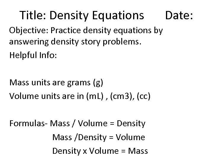 Title: Density Equations Date: Objective: Practice density equations by answering density story problems. Helpful