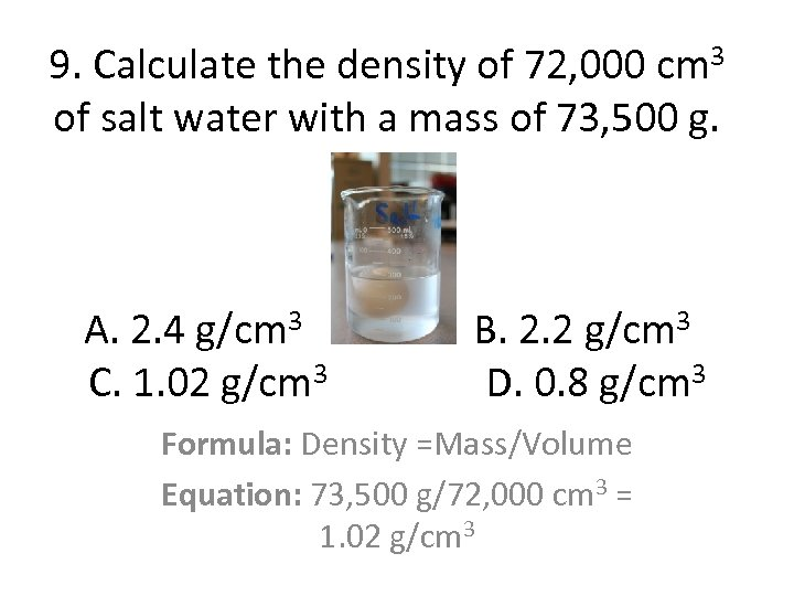 9. Calculate the density of 72, 000 cm 3 of salt water with a