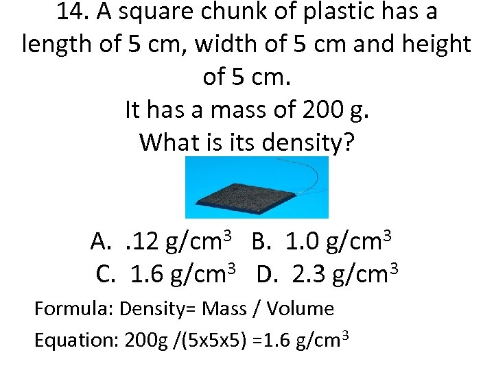 14. A square chunk of plastic has a length of 5 cm, width of