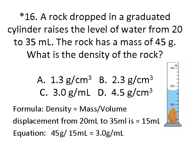*16. A rock dropped in a graduated cylinder raises the level of water from