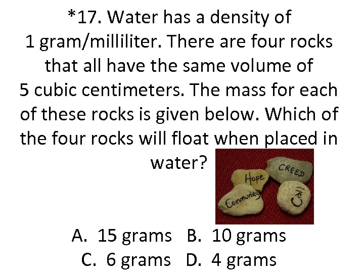 *17. Water has a density of 1 gram/milliliter. There are four rocks that all