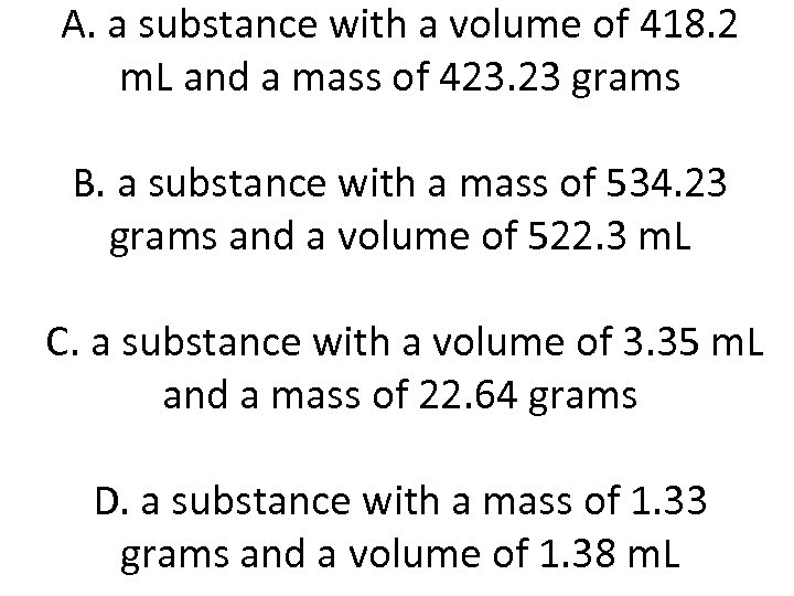 A. a substance with a volume of 418. 2 m. L and a mass