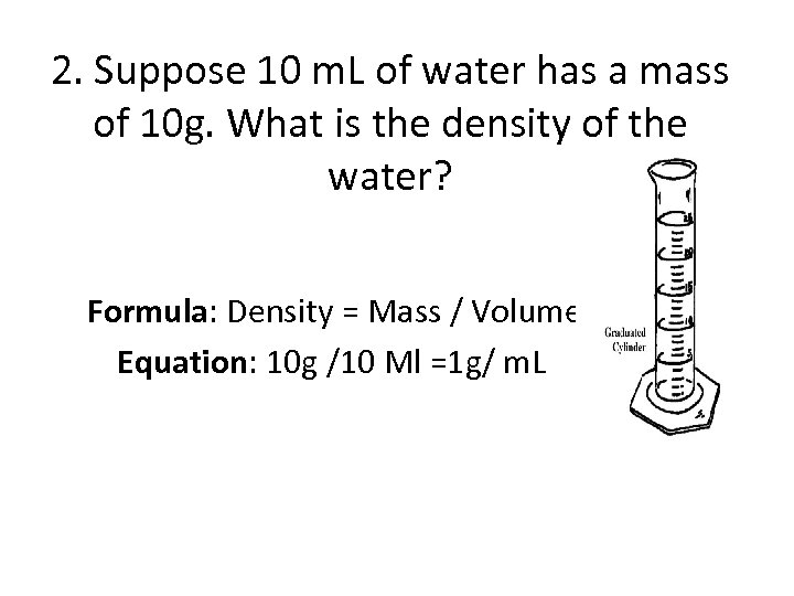 2. Suppose 10 m. L of water has a mass of 10 g. What