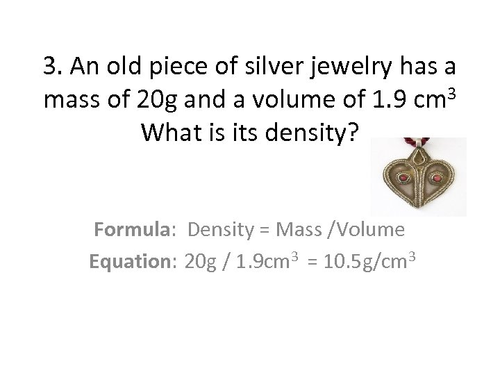 3. An old piece of silver jewelry has a mass of 20 g and