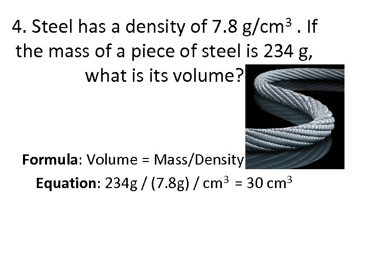 4. Steel has a density of 7. 8 g/cm 3. If the mass of