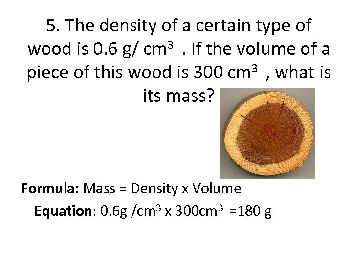 5. The density of a certain type of wood is 0. 6 g/ cm