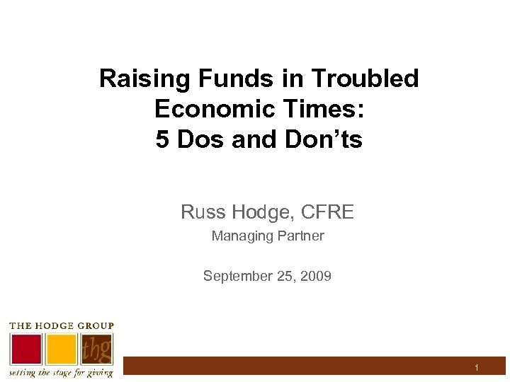 Raising Funds in Troubled Economic Times: 5 Dos and Don'ts Russ Hodge, CFRE Managing