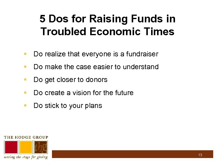 5 Dos for Raising Funds in Troubled Economic Times § Do realize that everyone