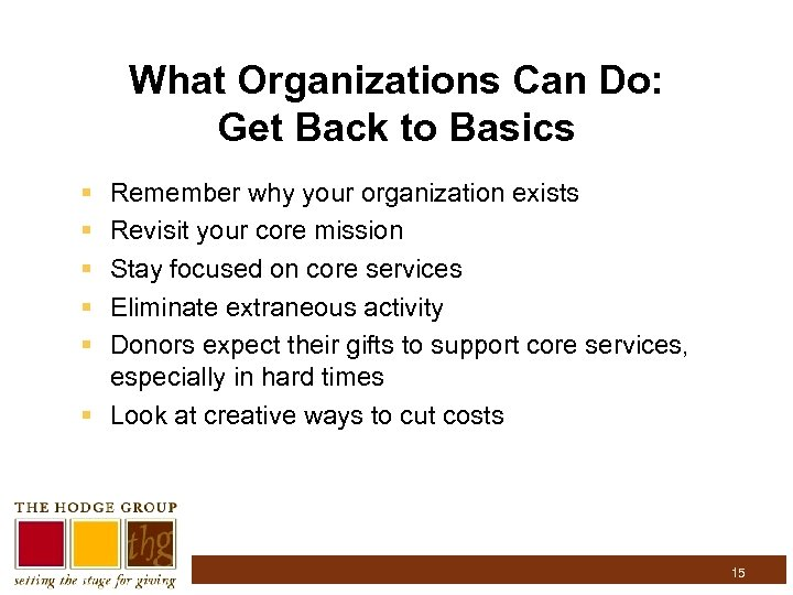 What Organizations Can Do: Get Back to Basics § § § Remember why your