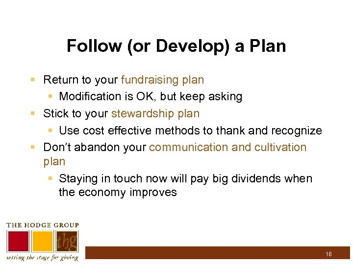 Follow (or Develop) a Plan § Return to your fundraising plan § Modification is
