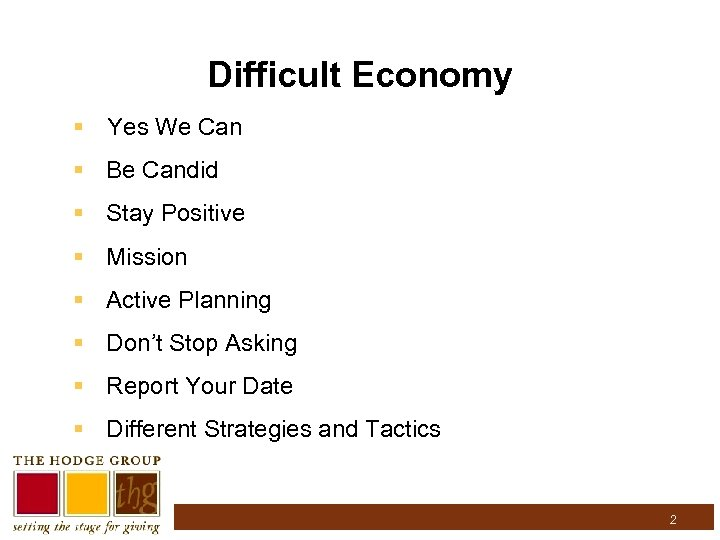 Difficult Economy § Yes We Can § Be Candid § Stay Positive § Mission