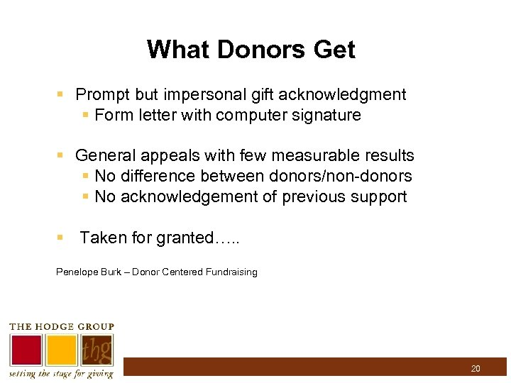 What Donors Get § Prompt but impersonal gift acknowledgment § Form letter with computer