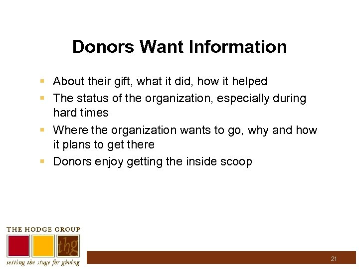 Donors Want Information § About their gift, what it did, how it helped §