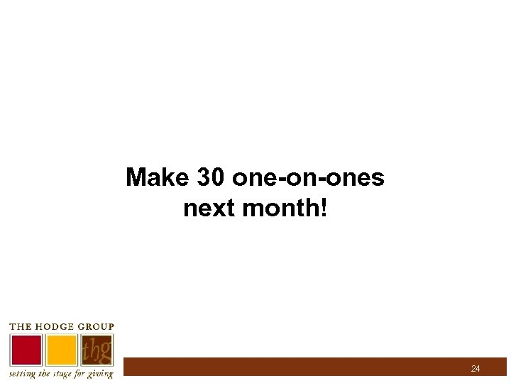 Make 30 one-on-ones next month! 24
