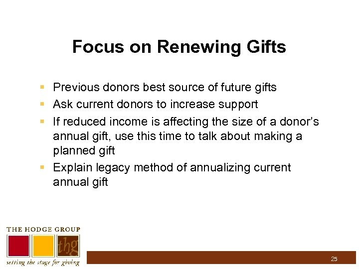Focus on Renewing Gifts § Previous donors best source of future gifts § Ask