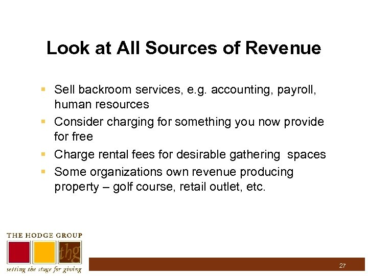 Look at All Sources of Revenue § Sell backroom services, e. g. accounting, payroll,