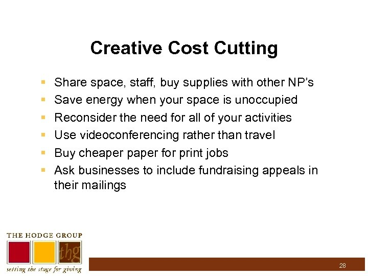 Creative Cost Cutting § § § Share space, staff, buy supplies with other NP's