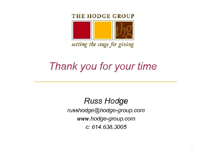 Thank you for your time Russ Hodge russhodge@hodge-group. com www. hodge-group. com c: 614.
