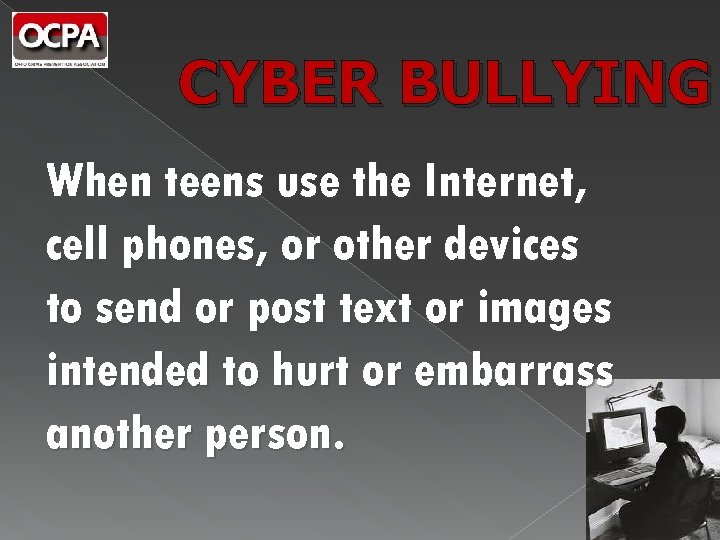CYBER BULLYING When teens use the Internet, cell phones, or other devices to send