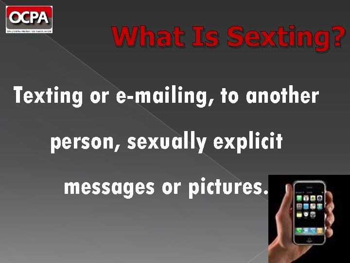 What Is Sexting? Texting or e-mailing, to another person, sexually explicit messages or pictures.