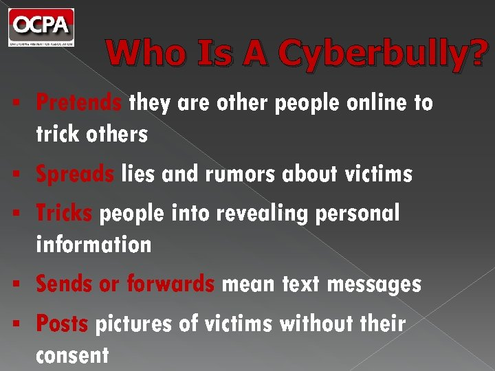 Who Is A Cyberbully? § Pretends they are other people online to trick others