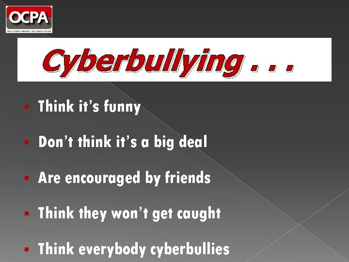 Cyberbullying. . . § Think it's funny § Don't think it's a big deal