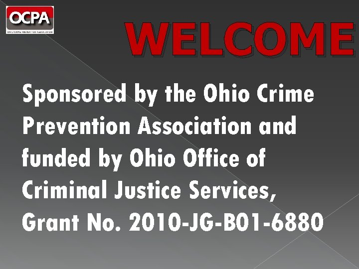 WELCOME Sponsored by the Ohio Crime Prevention Association and funded by Ohio Office of