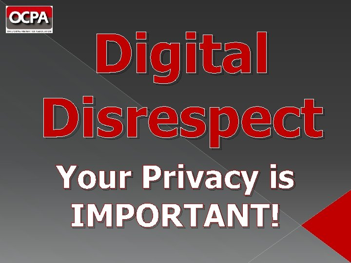 Digital Disrespect Your Privacy is IMPORTANT!