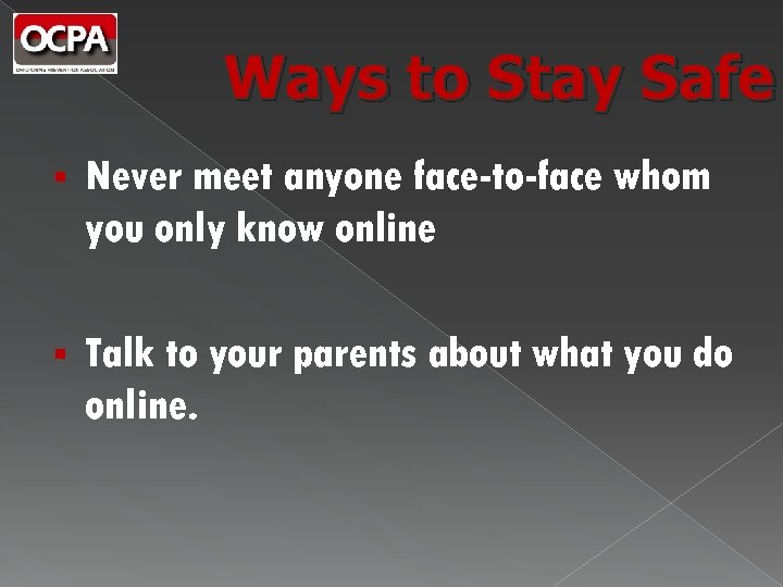 Ways to Stay Safe § Never meet anyone face-to-face whom you only know online